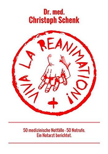Viva La Reanimation!: 50 medizinische Notfälle, 50 Notrufe - ein Notarzt berichtet