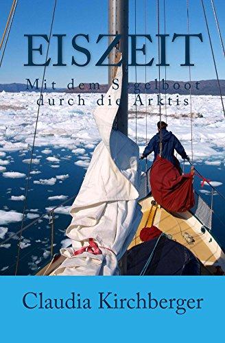 Eiszeit: Mit dem Segelboot durch die Arktis (German Edition) por Claudia Kirchberger
