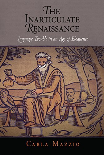 The Inarticulate Renaissance: Language Trouble in an Age of Eloquence (Winner of the 2010 Roland H. Bainton Book Prize for Literature) by Carla Mazzio (2008-12-15)