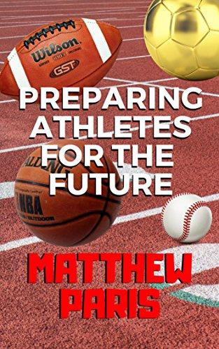 Preparing Athletes For The Future (English Edition) por Matthew Paris