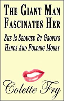 The Giant Man Fascinates Her: She Is Seduced By Groping Hands And Folding Money (WRINKLY MEN Book 28) (English Edition) par [Fry, Colette]