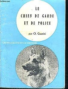 Le chien de garde et de police : élevage - dressage - soins