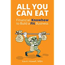 All You Can Eat : Financial Knowhow to Build a Fit Business (Series ) (English Edition)