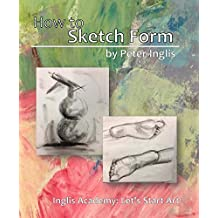 How to Sketch Form (Inglis Academy: Let's Start Art Book 3) (English Edition)