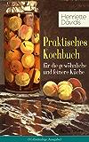 Praktisches Kochbuch für die gewöhnliche und feinere Küche (Vollständige Ausgabe): Mit besonderer Berücksichtigung der Anfängerinnen und angehenden - Ein ... Küchenkultur mit über 1500 Rezepten