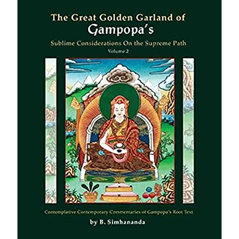 [(Great Golden Garland of Gampopa's Sublime Considerations on the Supreme Path: Contemplative Contemporary Commentaries of Gampopa's Root Text v. 2)] [By (author) B. Simhananda] published on (June, 2011)