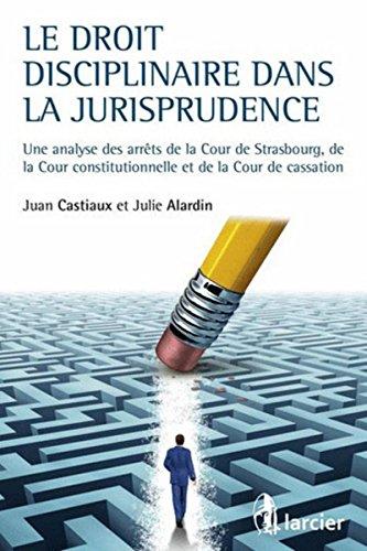 Le droit disciplinaire dans la jurisprudence: Une analyse des arrêts de la Cour de Strasbourg, de la Cour constitutionnelle et de la Cour...
