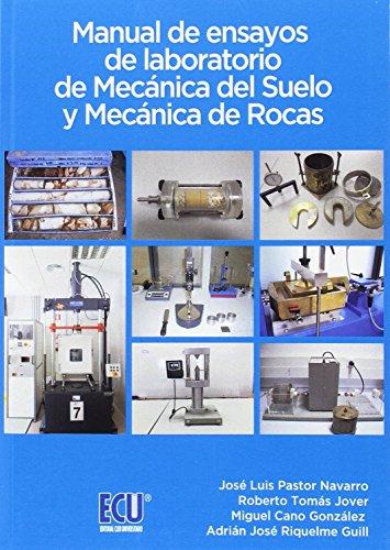 Manual de ensayos de laboratorio de Mecánica del Suelo y Mecánica de Rocas por José Luis Pastor Navarro