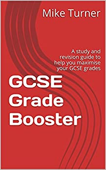 GCSE Grade Booster: A study and revision guide to help you maximise your GCSE grades by [Turner, Mike]