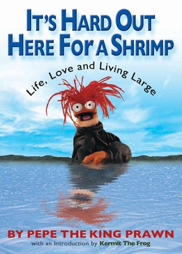It's Hard Out Here for a Shrimp : Life, Love, and Living Large por Pepe the King Prawn