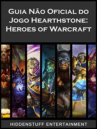 Guia Não Oficial do Jogo Hearthstone: Heroes of Warcraft (Portuguese Edition) por HiddenStuff Entertainment