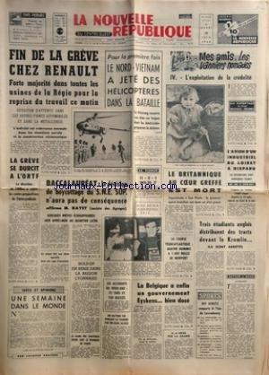 NOUVELLE REPUBLIQUE (LA) [No 7221] du 18/06/1968 - FIN DE LA GREVE CHEZ RENAULT -LA GREVE SE DURCIT A L'O.R.T.F. -LE NORD-VIETNAM A JETE DES HELICOPTERE DANS LA BATAILLE -LE BAC ET M. BAYET -LA BELGIQUE A ENFIN UN GOUVERNEMENT EYSKENS BIEN DOSE -LES SPORTS / EDY SCHUTZ - LOUIS PFENNINGER - MOTTA ET DANCELLI - FOOT - ATHLETISME -LE BRITANNIQUE AU COEUR GREFFE EST MORT -L'AVION D'UN INDUSTRIEL DU LOIRET A DISPARU -MES AMIS LES VANNIERS NOMADES PAR ROUSEAU-VELLONES