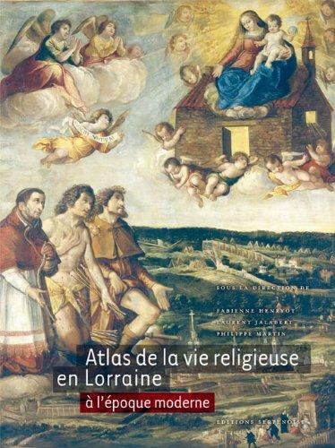 Atlas de la vie religieuse en Lorraine à l'époque moderne par Fabienne Henryot