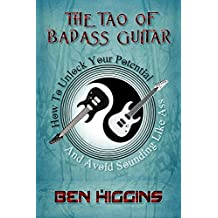 The Tao of Badass Guitar: How to Unlock Your Potential and Avoid Sounding Like Ass (English Edition)