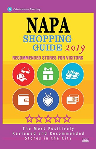 Napa Shopping Guide 2019: Best Rated Stores in Napa, California - Stores Recommended for Visitors, (Shopping Guide 2019)