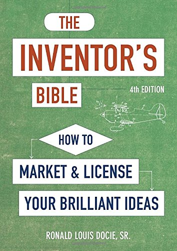 Inventor's Bible: How to Market and License Your Brilliant Ideas