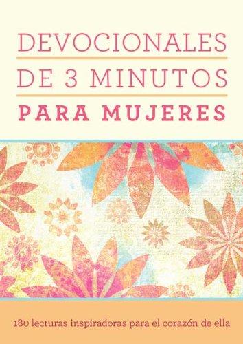 Devocionales de 3 Minutos Para Mujeres: 180 Lecturas Inspiradoras Para El Corazon de Ella = 3 Minute Devotions for Women