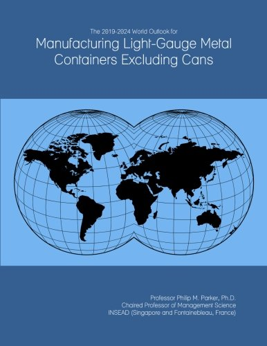 The 2019-2024 World Outlook for Manufacturing Light-Gauge Metal Containers Excluding Cans (Metal Gauge Light)