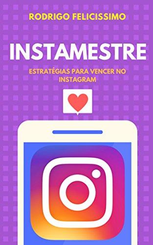 Instamestre: Estratégias para Vencer no Instagram (Portuguese Edition) de [Felicissimo, Rodrigo
