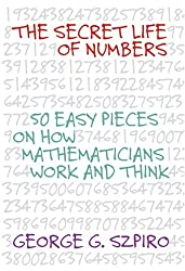 The Secret Life of Numbers: 50 Easy Pieces on How Mathematicians Work and Think by George G. Szpiro (2006-03-15)