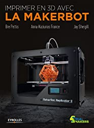 Imprimer en 3D avec la Makerbot (Serial makers) (French Edition)