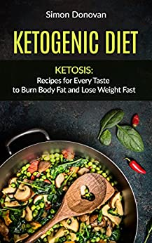 Keto Diet: Ketogenic Diet, Recipes for Every Taste to Burn ...