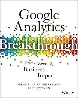 Google Analytics Breakthrough: From Zero to Business Impact (English Edition) de [Alhlou