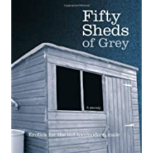 Fifty Sheds of Grey: Erotica for the not-too-modern male by C. T. Grey (2012-09-27)