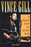 Vince Gill: An Unauthorized Biography and Musical Appreciation of the Country Superstar by Mark Bego (2000-04-02)