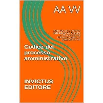 Codice Del Processo Amministrativo: Aggiornato Con Le Modifiche Apportate Dal D.l. 24 Giugno N. 90, Convertito, Con Modificazioni, Dalla L. 11 Agosto 2014, N. 114 (I Codici Ipertestuali)