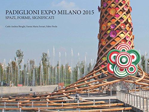 Padiglione Expo Milano 2015. Spazi, forme, significati. Ediz. illustrata por Carlo A. Biraghi