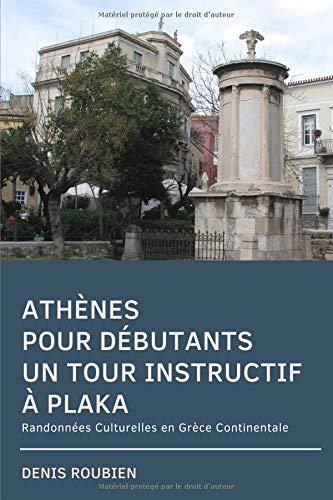 Athènes pour débutants. Un tour instructif à Plaka: Randonnées Culturelles en Grèce Continentale par Denis Roubien