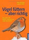 Vögel füttern - aber richtig - Peter Berthold, Gabriele Mohr