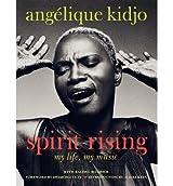 [ SPIRIT RISING: MY LIFE, MY MUSIC ] Spirit Rising: My Life, My Music By Kidjo, Angelique ( Author ) Jan-2014 [ Hardcover ]