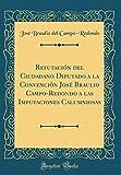 Refutación del Ciudadano Diputado a la Convención José Braulio Campo-Redondo a las Imputaciones Calumniosas (Classic