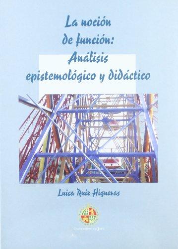 La noción de función : análisis epistemológico y didáctico (Colección Juan Perez de Moya) por Luisa Ruiz Higueras