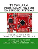 TI Tiva ARM Programming For Embedded Systems: Programming ARM Cortex-M4 TM4C123G with C (Mazidi & Naimi ARM Series)
