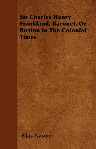 Sir Charles Henry Frankland, Baronet, Or Boston In The Colonial Times