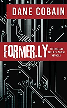 Former.ly: The Rise and Fall of a Social Network by [Cobain, Dane]