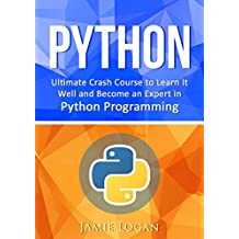 Python: Ultimate Crash Course to Learn It Well and Become an Expert in Python Programming (Hands-on Project, Learn Coding Fast, Machine Learning, Data Science) (English Edition)