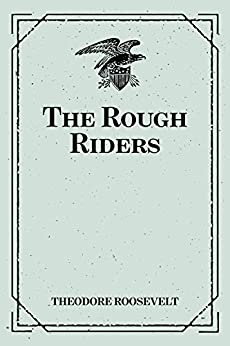 The Rough Riders (English Edition) di [Theodore Roosevelt]