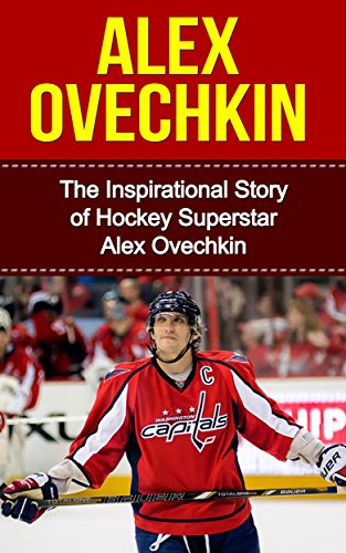 Nhl Poster Shop (Alex Ovechkin: The Inspirational Story of Hockey Superstar Alex Ovechkin (Alex Ovechkin Unauthorized Biography, Washington, D.C. Capitals, Russia, NHL Books) (English Edition))