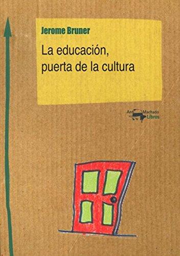 La Educación, Puerta De La Cultura (Machado Nuevo Aprendizaje) por Jerome Bruner