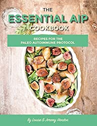 The Essential AIP Cookbook: 115+ Recipes For The Paleo Autoimmune Protocol Diet (Including AIP Meal Plan & Food List) (English Edition)