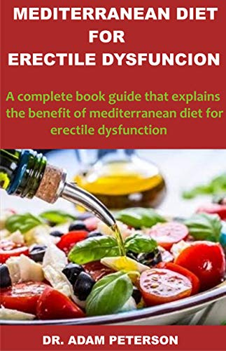 MEDITERRANEAN DIET FOR ERECTILE DYSFUNCTION: A complete book guide that explains the benefit of mediterranean diet for erectile dysfunction (English Edition)