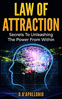 Law of Attraction: Secrets To Unleashing The Power From Within (money, happiness, love, success, achieve, dreams, visualisation techniques Book 1) (English Edition) di [D'apollonio, Daniel]