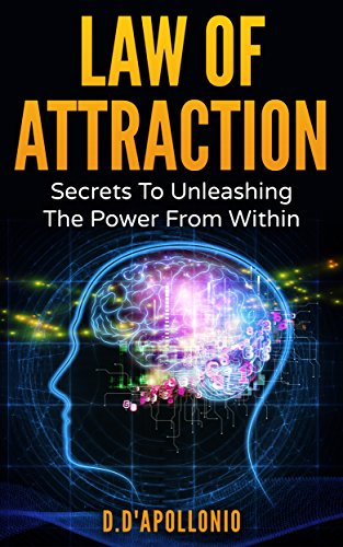 Law of Attraction: Secrets To Unleashing The Power From Within...