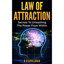 Law of Attraction: Secrets To Unleashing The Power From Within (FREE BONUS INSIDE, money, happiness, love, success, achieve, dreams, visualisation techniques Book 1)