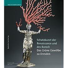 Schatzkunst der Renaissance und des Barock: Meisterwerke aus dem Grünen Gewölbe zu Dresden. Katalog-Handbuch zur Ausstellung im Neuen Grünen Gewölbe ... ab 8.9.2004 (Meisterwerke /Masterpieces)