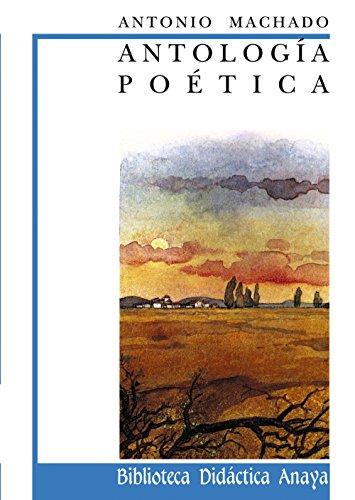Antologia poetica de Machado / Machado Poetic Anthology (Biblioteca Didactica Anaya) por Antonio Machado
